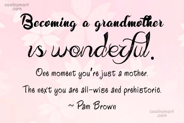 Grandmother Quote Becoming A Grandmother Is Wonderful One Moment Youre