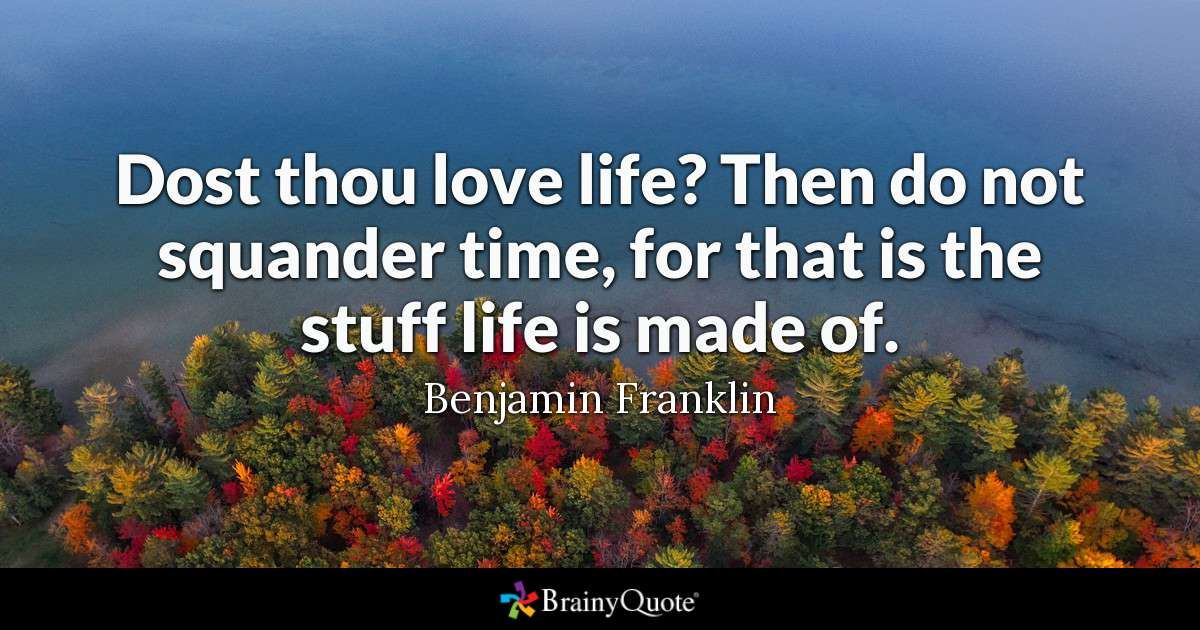 Quote Dost Thou Love Life Then Do Not Squander Time For That Is The Stuff