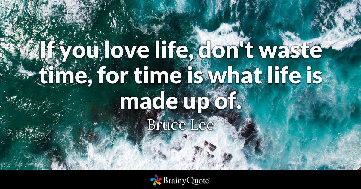 Quote If You Love Life Dont Waste Time For Time Is What Life