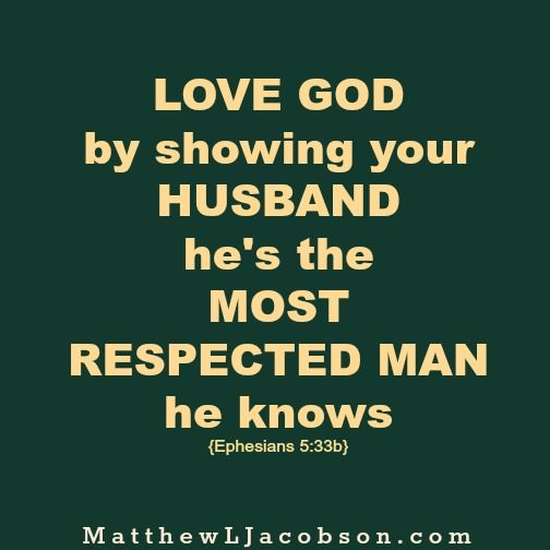 Do You Treat Your Husband With Respect What Would He Say Is Respect