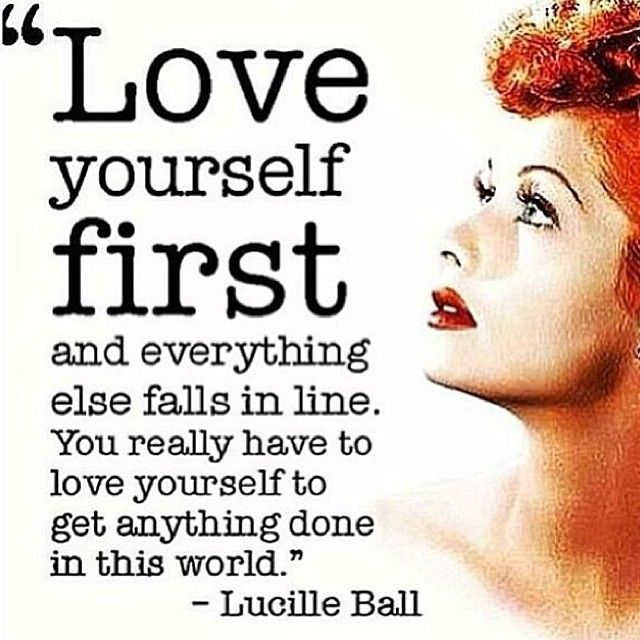 Love Yourself First And Everything Else Falls In Line You Really Have To Love Yourself To Get Anything Done In This World Good Advice From Ms Lucille