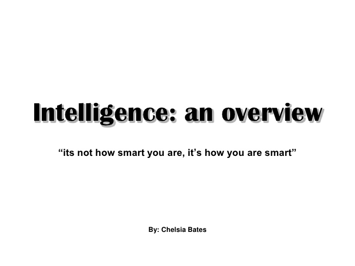 Intelligence An Overview Its Not How Smart You Are Its How You Are