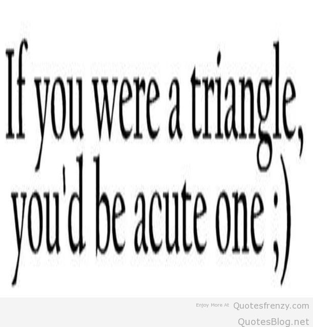 Cute Sayings Triangle Love Life Beautiful Funny Math