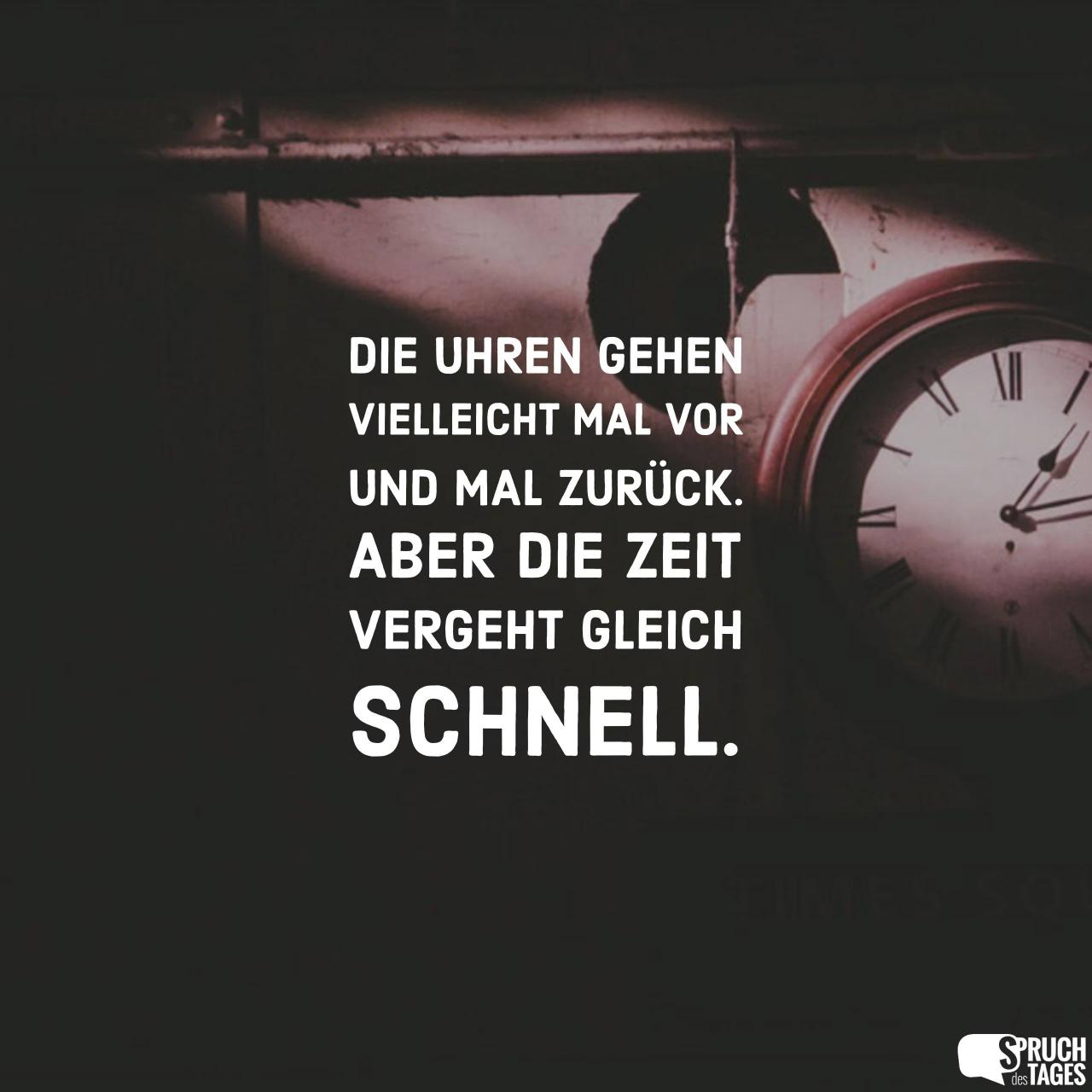 Uhren Gehen Vielleicht Mal Vor Und Mal Zuruck Aber Zeit Vergeht Gleich Schnell