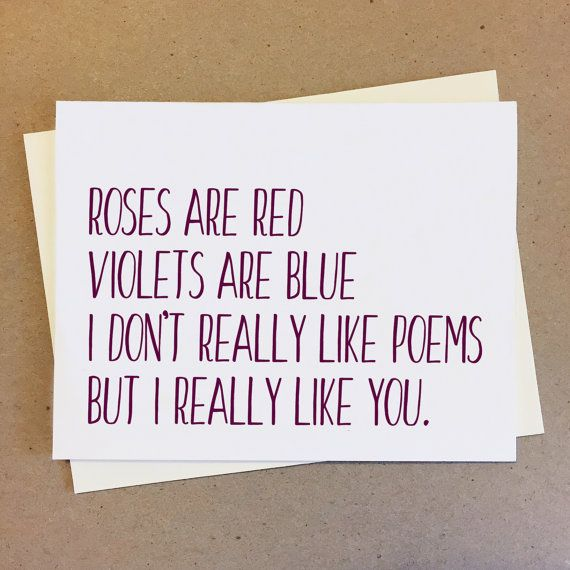 Card Roses Are Red Violets Are Blue I Dont Really Like Poems But I Really