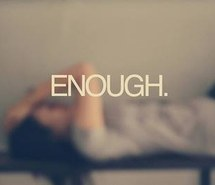 Enough Fed Up Lies Love Quote Sadness Upset