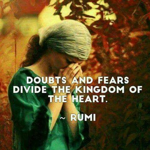 Doubts And Fears Divide The Kingdom Of The Heart Rumi