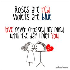 Roses Are Red Violets Are Blue Love Never Crossed My Mind Until I Met You
