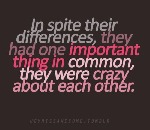 Love Quote In Spite Their Differences They Had One Important Thing In Common