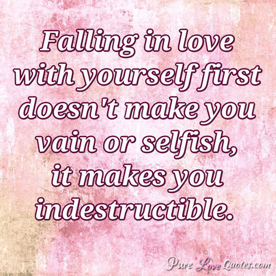 Falling In Love With Yourself First Doesnt Make You Vain Or Selfish It