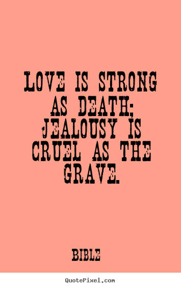 Make Picture Quotes About Love Love Is Strong As Death Jealousy Is Cruel As