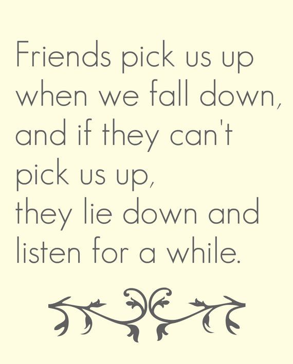 Friends Pick Us Up When We Fall Down And If They Cant Pick