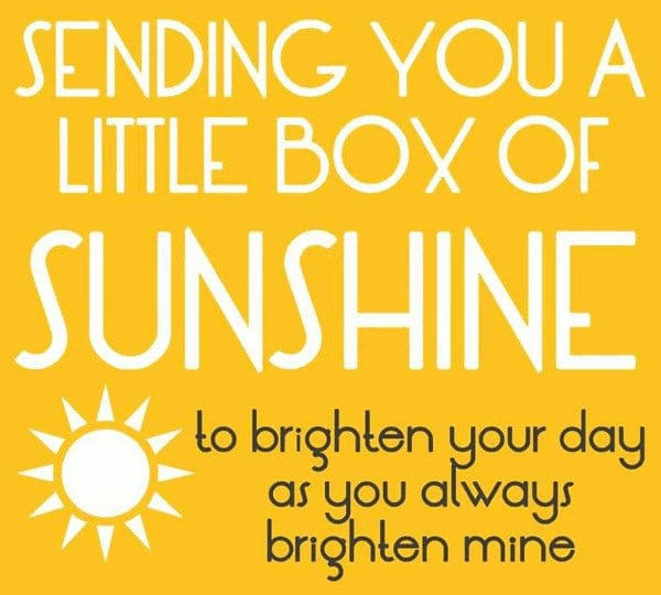 Sending You A Little Box Of Sunshine To Brighten Your Day Good Morning Love Quotes Sunshine