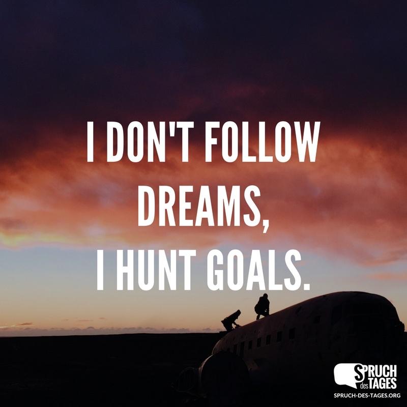 I Dont Follow Dreams I Hunt Goals