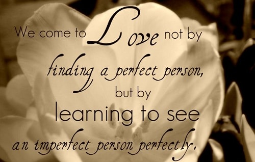 Sweet Love Quotes For Husbands  We Come To Love Not By Finding A Perfect Person