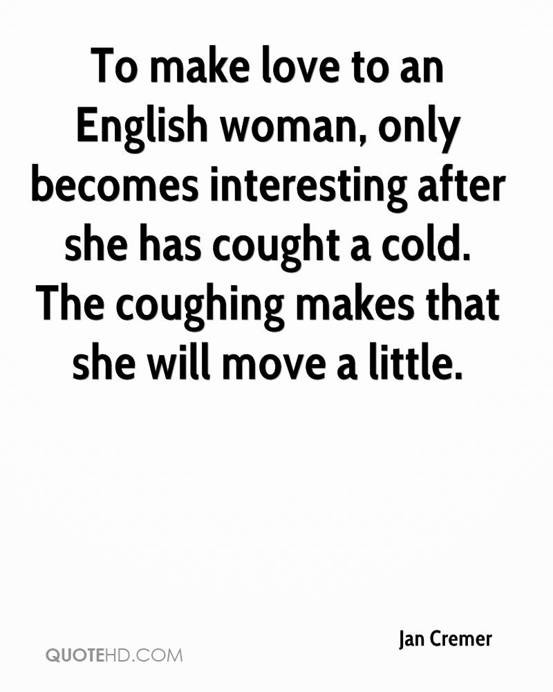 To Make Love To An English Woman Only Becomes Interesting After She Has Cought A