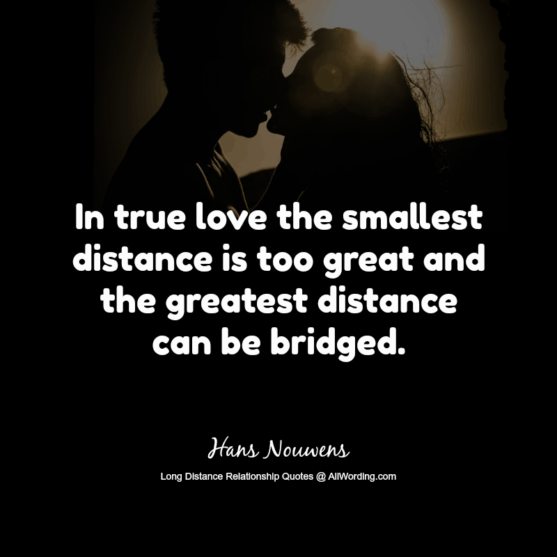 In True Love The Smallest Distance Is Too Great And The Greatest Distance Can Be Bridged