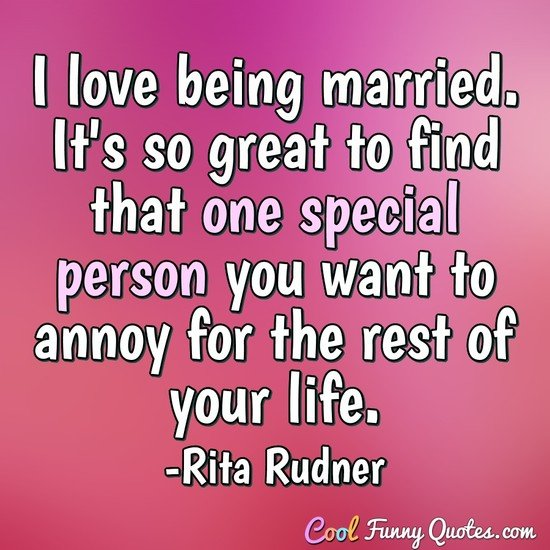 I Love Being Married Its So Great To Find That One Special Person You Want