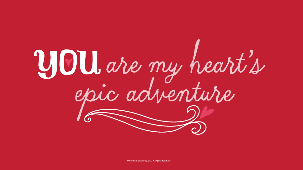 Love Quotes You Are My Hearts Epic Adventure