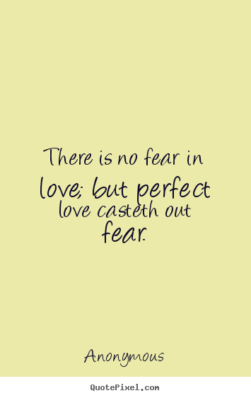 Design Your Own Picture Sayings About Love There Is No Fear In Love But