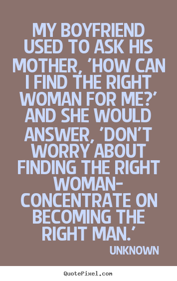 Quotes About Love My Boyfriend Used To Ask His Mother How Can