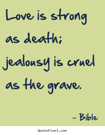 Bible Picture Quote Love Is Strong As Death Jealousy Is Cruel As