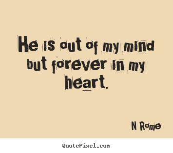 N Rome Picture Quotes He Is Out Of My Mind But Forever In My Heart