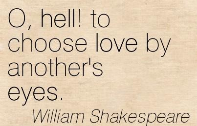 O To Choose Love By Anothers Eyes Shakespeare Quote A Midsummer Nights Dream