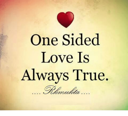 Love Memes And True One Sided Love Is Always True