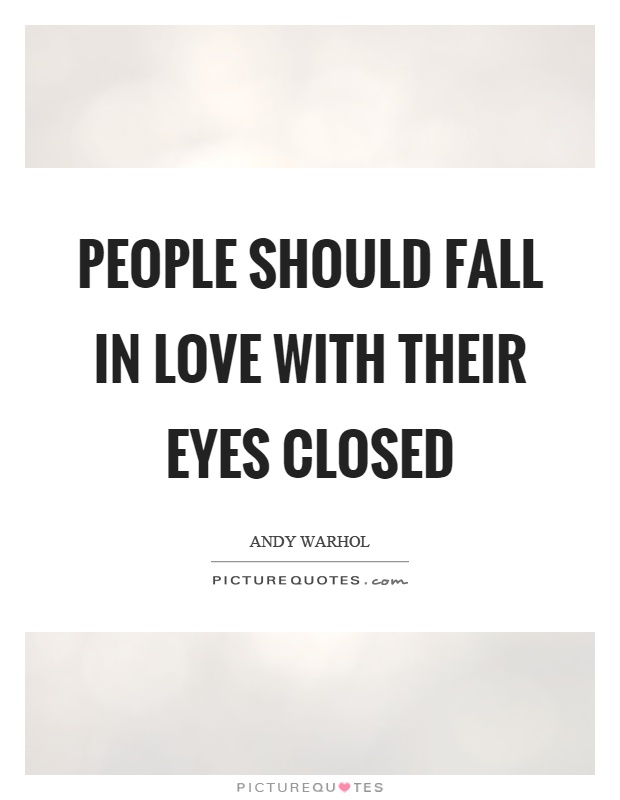 People Should Fall In Love With Their Eyes Closed Picture Quote