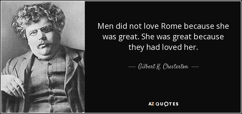 Men Did Not Love Rome Because She Was Great She Was Great Because They Had