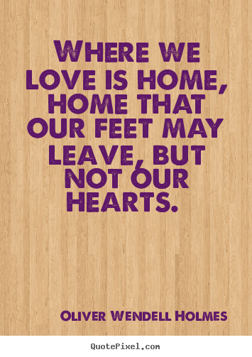 Love Quotes Where We Love Is Home Home That Our Feet May Leave