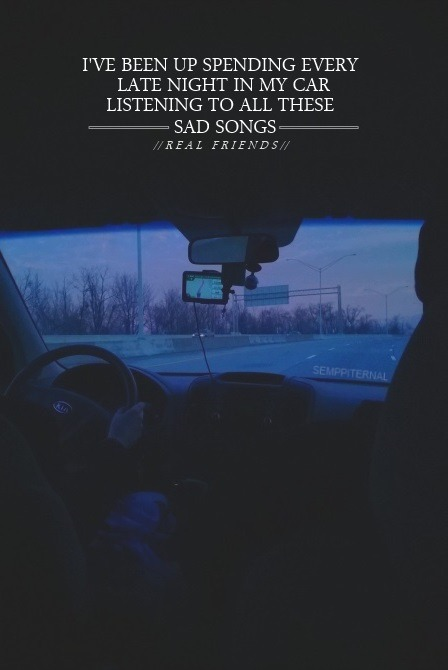 Romantic Love Quotes Semppiternal Late Nights In My Car Real Friends