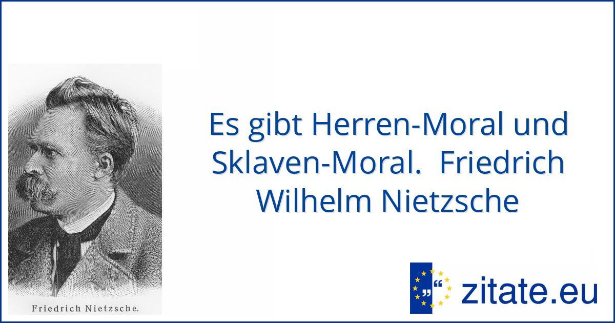 Es Gibt Herren Moral Und Sklaven Moral Friedrich Wilhelm Nietzsche Zitate Eu