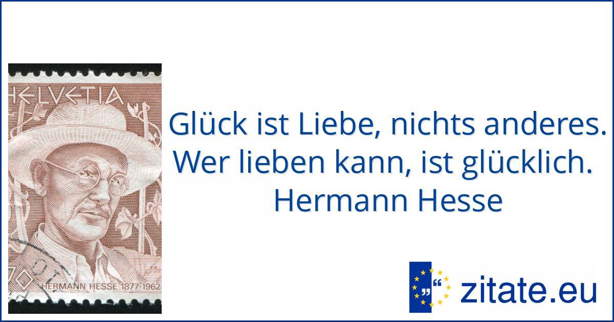 Gluck Ist Liebe Nichts Anderes Wer Lieben Kann Ist Gluckl Hermann Hesse Zitate Eu