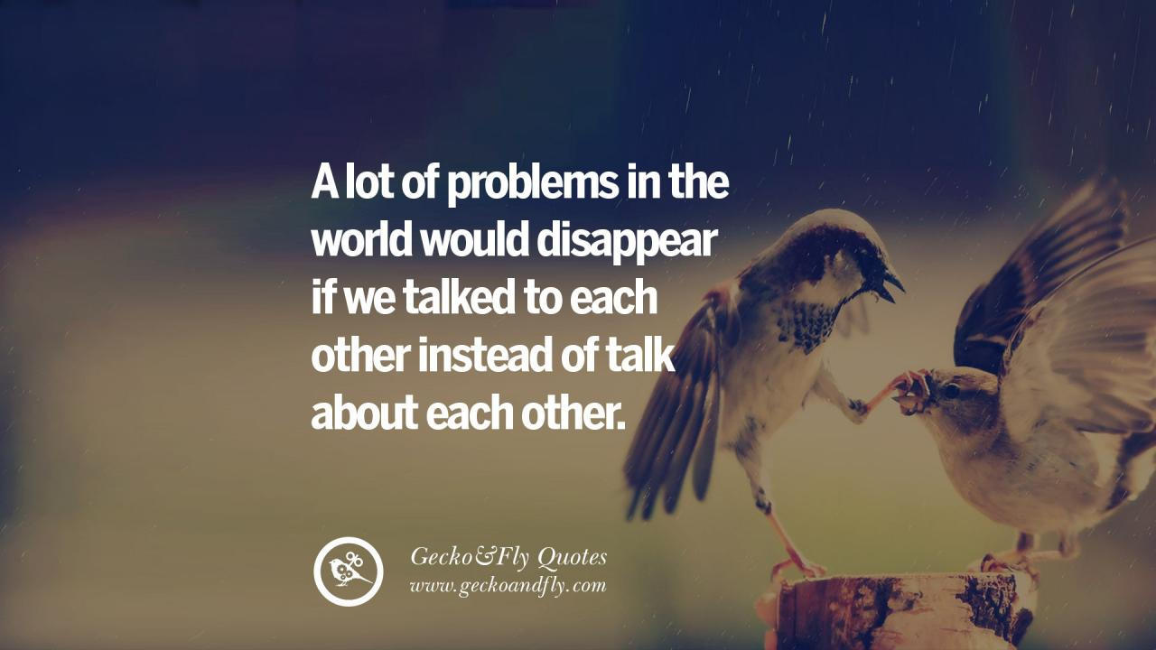 A Lot Of Problems In The World Would Disappear If We Talked To Each Other Instead