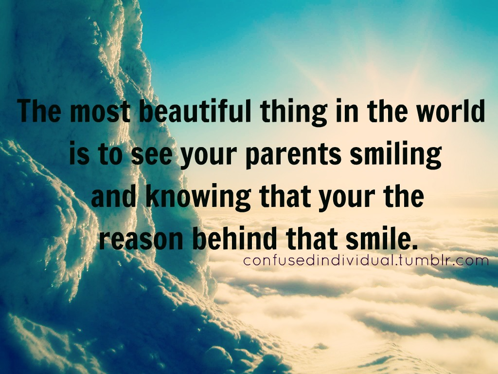 The Most Beautiful Thing In The World Is To See Your Parents Smiling And Knowing That