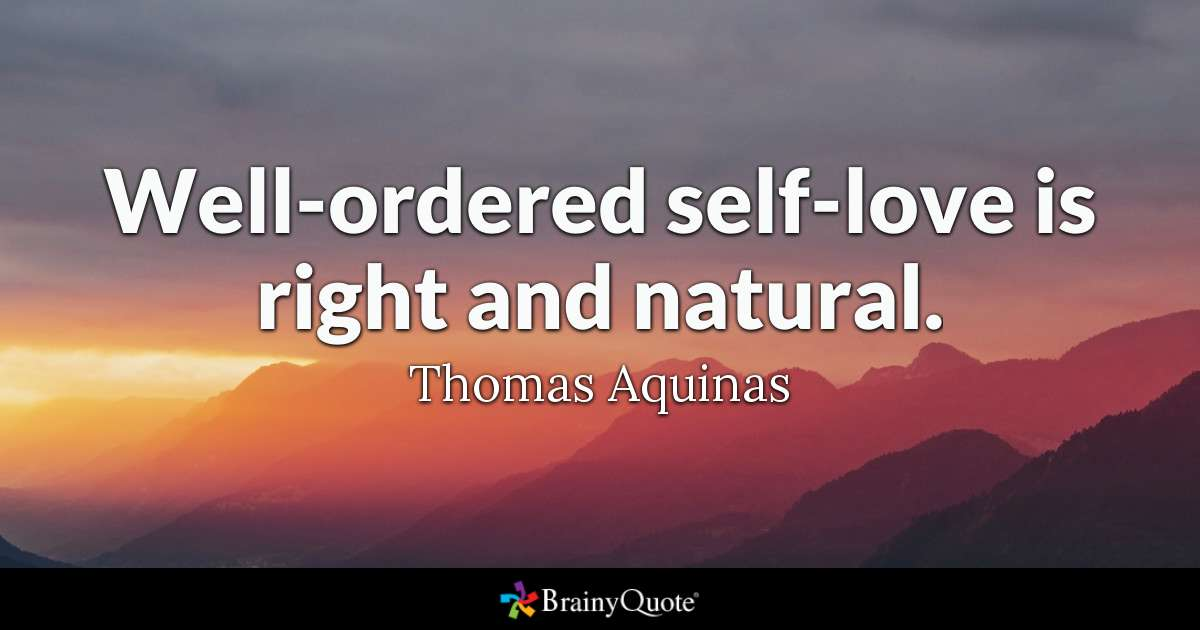Well Ordered Self Love Is Right And Natural Thomas Aquinas