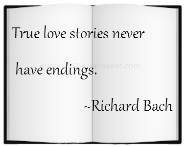True Love Stories Never Have Endings Life Quote