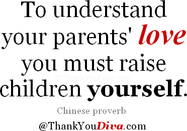 To Understand Your Parents Love You Must Raise Children Yourself Chinese Proverb