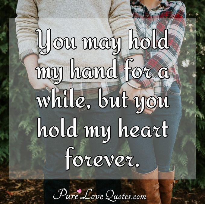 You May Hold My Hand For A While But You Hold My Heart Forever