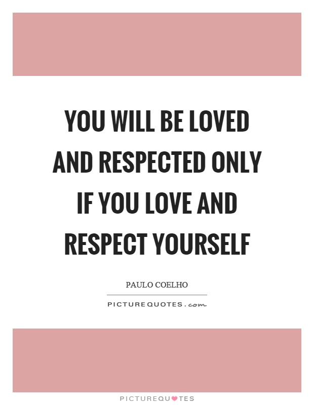 You Will Be Loved And Respected Only If You Love And Respect Yourself Picture Quote