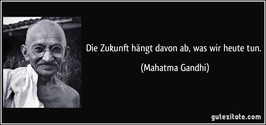 Zukunft Hangt Davon Ab Was Wir Heute Tun Mahatma Gandhi