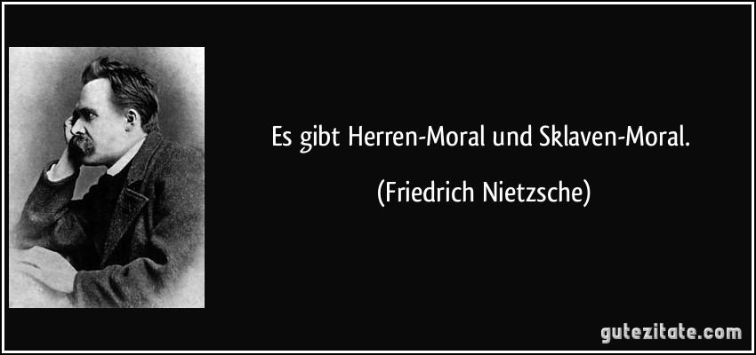 Es Gibt Herren Moral Und Sklaven Moral Friedrich Nietzsche