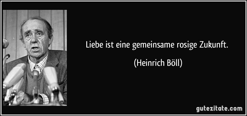 Liebe Ist Eine Gemeinsame Rosige Zukunft Heinrich Boll