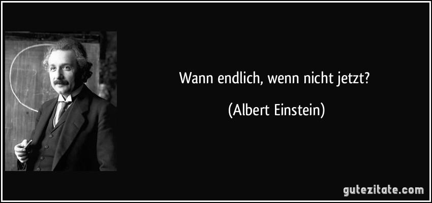 Wann Endlich Wenn Nicht Jetzt Albert Einstein