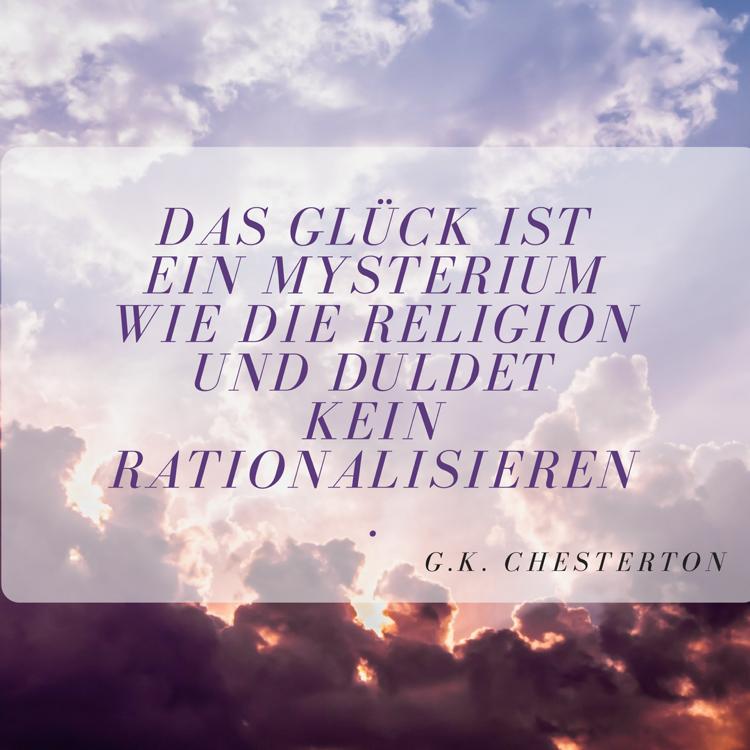 Zitate Gluck Chesterton Mysterium Religion  Zitate Uber Gluck Und Lebensweisheiten Zum Nachdenken