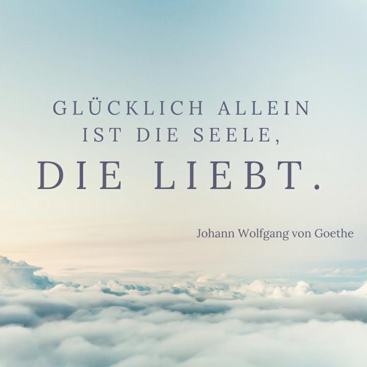 Zitate Liebe Goethe Glucklich Seele Liebt Beruhmte Zitate Uber Liebe Von Beruhmtheiten Aus Buchern Liedern Und Filmen