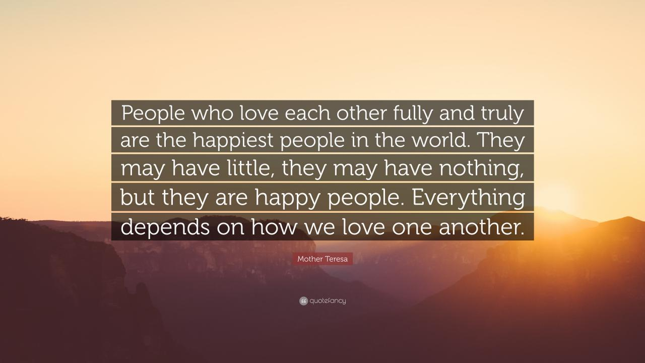 Mother Teresa Quote People Who Love Each Other Fully And Truly Are The Happiest