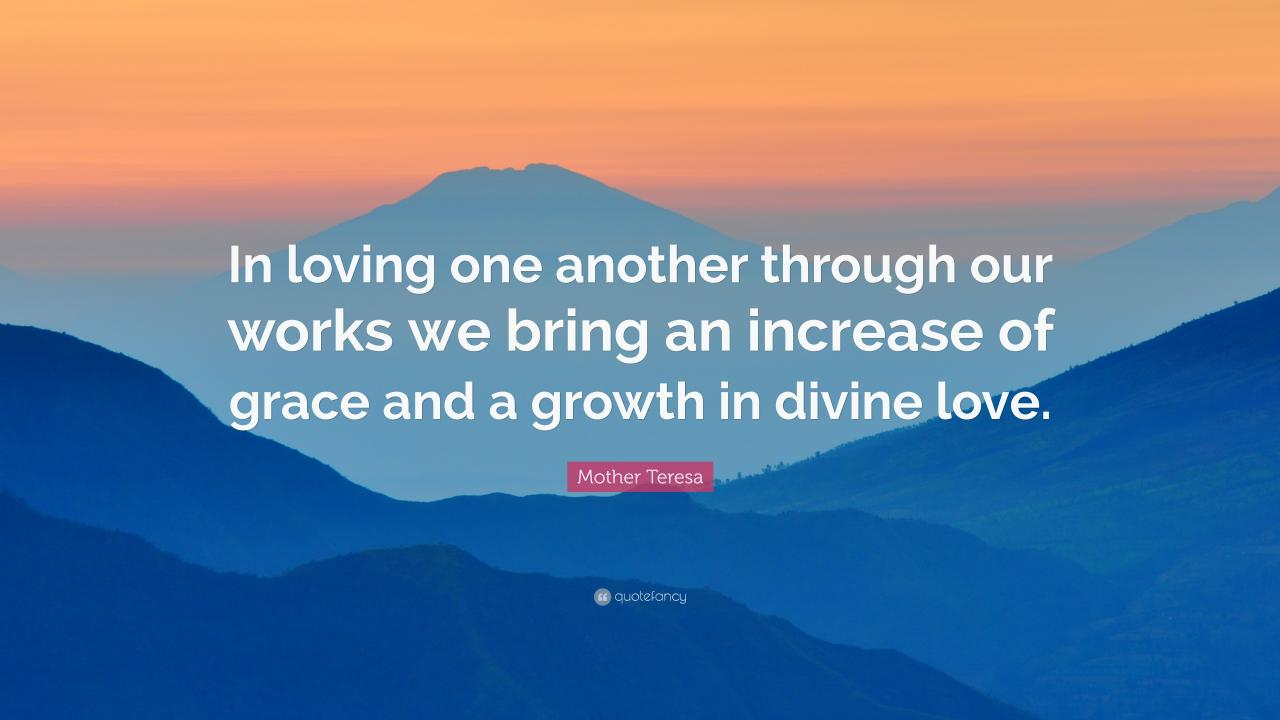 Mother Teresa Quote In Loving One Another Through Our Works We Bring An Increase